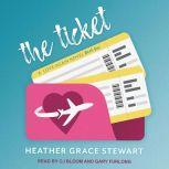The Ticket A Love Again Novel, Heather Grace Stewart