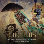 Uighurs, The: The History and Legacy of the Turkic Muslim Minority Group in Asia
