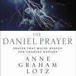 The Daniel Prayer Prayer That Moves Heaven and Changes Nations, Anne Graham Lotz