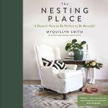 The Nesting Place It Doesn't Have to Be Perfect to Be Beautiful, Myquillyn Smith