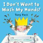 I Don't Want to Wash My Hands!, Tony Ross