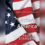 After America Narratives for the Next Global Age, Paul Starobin