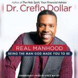 Real Manhood Being the Man God Made You to Be, Creflo Dollar