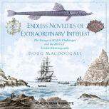 Endless Novelties of Extraordinary Interest The Voyage of H.M.S. Challenger and the Birth of Modern Oceanography, Doug Macdougall