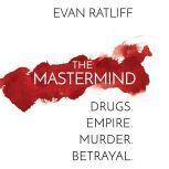 The Mastermind Drugs. Empire. Murder. Betrayal., Evan Ratliff