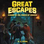 Great Escapes #5: Terror in the Tower of London True Stories of Bold Breakouts, Daring D, W. N. Brown