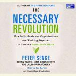 The Necessary Revolution How Individuals And Organizations Are Working Together to Create a Sustainable World, Peter M. Senge