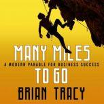 Many Miles to Go A Modern Parable for Business Success, Brian Tracy