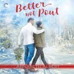 Better Not Pout, Annabeth Albert