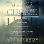 Make a Choice When You Are at the Intersection of Happiness and Despair, Jeff Benedict