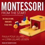 Montessori from the Start The Child at Home, from Birth to Age Three, Lynn Lillard Jessen