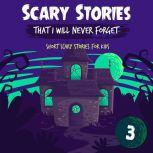 Scary Stories That I Will Never Forget: Short Scary Stories for Kids - Book 3, Ken T Seth