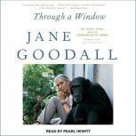 Through a Window My Thirty Years with the Chimpanzees of Gombe, Jane Goodall