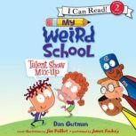 My Weird School: Talent Show Mix-Up, Dan Gutman