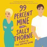 99 Percent Mine A Novel, Sally Thorne