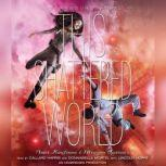 This Shattered World A Starbound Novel, Amie Kaufman