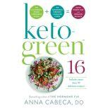 Keto-Green 16 The Fat-Burning Power of Ketogenic Eating + The Nourishing Strength of Alkaline Foods = Rapid Weight Loss and Hormone Balance, Anna Cabeca, DO, OGBYN, FACOG