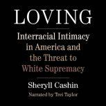 Loving Interracial Intimacy in America and the Threat to White Supremacy, Sheryll Cashin