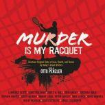 Murder is my Racquet Fourteen Original Tales of Love, Death, and Tennis by Today's Great Writers, Otto Penzler