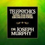 Telepsychics Tapping Your Hidden Subconscious Powers, Joseph Murphy