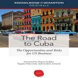 The Road to Cuba The Opportunities and Risk for US Businesses, Knowledge@Wharton
