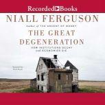 The Great Degeneration How Institutions Decay and Economics Die, Niall Ferguson