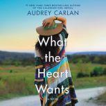 What the Heart Wants A Novel, Audrey Carlan