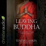 Leaving Buddha A Tibetan Monk's Encounter With the Living God, Tenzin Lakpa