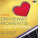 NPR Driveway Moments Love Stories Radio Stories That Won't Let You Go, NPR