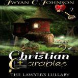 Christian Parables 2 The Lawyer's Lullaby, Jwyan C. Johnson