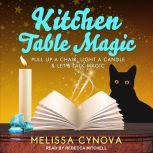Kitchen Table Magic Pull Up a Chair, Light a Candle & Let's Talk Magic, Melissa Cynova