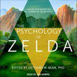 The Psychology of Zelda Linking Our World to the Legend of Zelda Series, PhD Bean