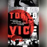 Tokyo Vice An American Reporter on the Police Beat in Japan, Jake Adelstein