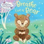 Mindfulness Moments for Kids: Breathe Like a Bear, Kira Willey