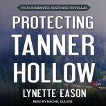 Protecting Tanner Hollow Four Romantic Suspense Novellas, Lynette Eason