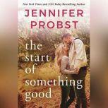 The Start of Something Good, Jennifer Probst