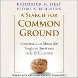 A Search for Common Ground Conversations About the Toughest Questions in K-12 Education, Frederick M. Hess