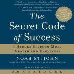 The Secret Code of Success 7 Hidden Steps to More Wealth and Happiness, Noah St. John