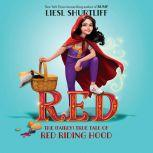 Red: The True Story of Red Riding Hood, Liesl Shurtliff