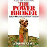 The Power Broker: Volume 3 of 3 Robert Moses and the Fall of New York: Volume 3, Robert A. Caro