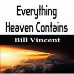 Everything Heaven Contains, Bill Vincent