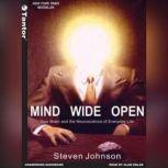 Mind Wide Open Your Brain and the Neuroscience of Everyday Life, Steven Johnson