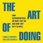 The Art of Doing How Superachievers Do What They Do and How They Do It So Well, Camille Sweeney