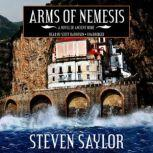 Arms of Nemesis A Novel of Ancient Rome, Steven Saylor