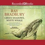 Green Shadows, White Whale A Novel of Ray Bradbury's Adventures Making Moby Dick with John Huston in Ireland, Ray Bradbury