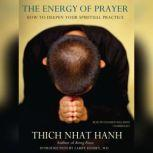 The Energy of Prayer How to Deepen Your Spiritual Practice, Thich Nhat Hanh
