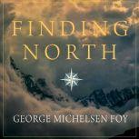 Finding North How Navigation Makes Us Human, George Michelsen Foy