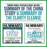Summary Bundle: Nutrition & Energy: Includes Summary of The China Study & Summary of The Clarity Cleanse, Abbey Beathan