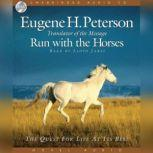 Run with the Horses The Quest for Life at its Best, Eugene H. Peterson