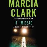 If I'm Dead A Rachel Knight Story, Marcia Clark